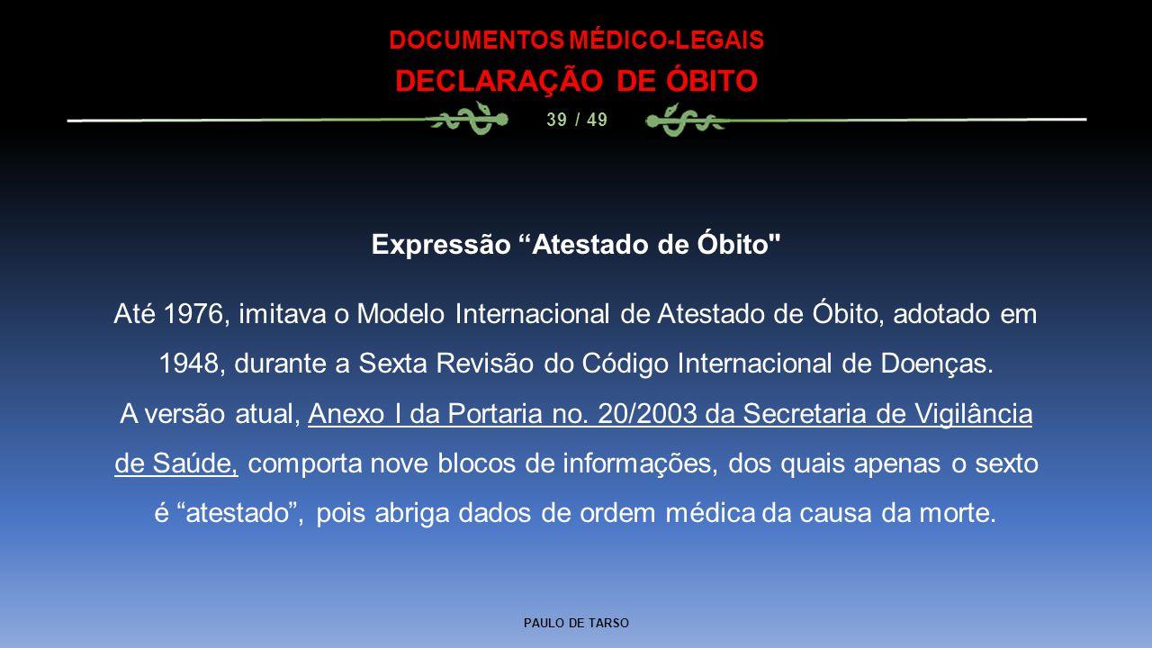 """PAULO DE TARSO DOCUMENTOS MÉDICO-LEGAIS DECLARAÇÃO DE ÓBITO 39 / 49 Expressão """"Atestado de Óbito"""