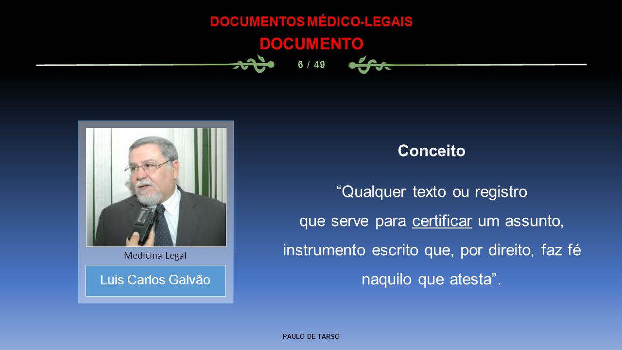 """PAULO DE TARSO DOCUMENTOS MÉDICO-LEGAIS DOCUMENTO 6 / 49 Conceito """"Qualquer texto ou registro que serve para certificar um assunto, instrumento escrit"""