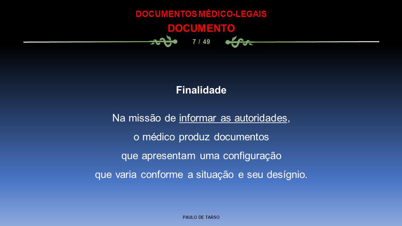 PAULO DE TARSO DOCUMENTOS MÉDICO-LEGAIS DOCUMENTO 7 / 49 Finalidade Na missão de informar as autoridades, o médico produz documentos que apresentam um
