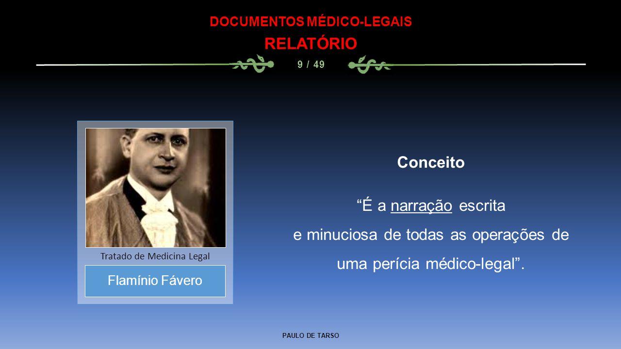 """PAULO DE TARSO DOCUMENTOS MÉDICO-LEGAIS RELATÓRIO 9 / 49 Conceito """"É a narração escrita e minuciosa de todas as operações de uma perícia médico-legal"""""""