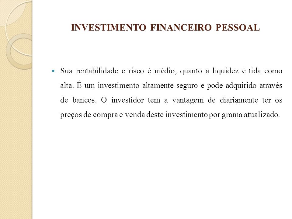 INVESTIMENTO FINANCEIRO PESSOAL Sua rentabilidade e risco é médio, quanto a liquidez é tida como alta. É um investimento altamente seguro e pode adqui