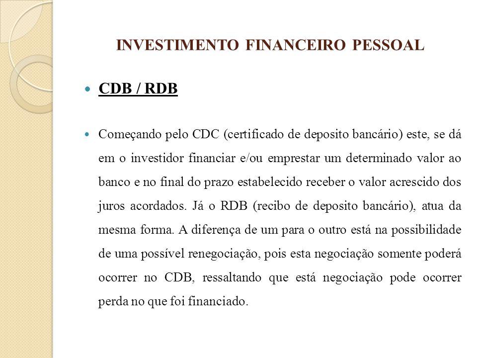 INVESTIMENTO FINANCEIRO PESSOAL CDB / RDB Começando pelo CDC (certificado de deposito bancário) este, se dá em o investidor financiar e/ou emprestar u