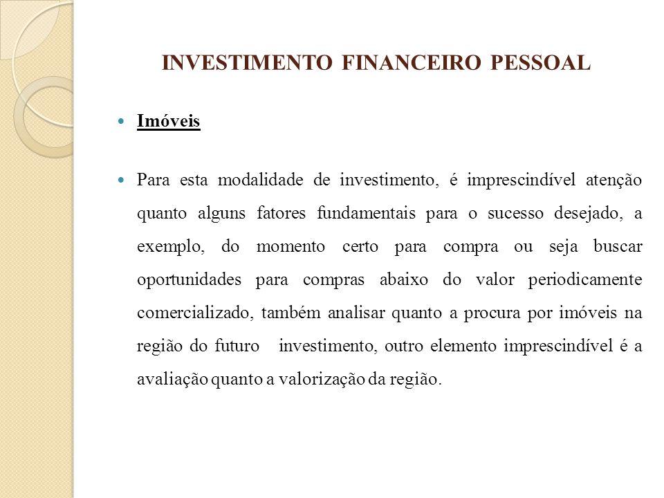 INVESTIMENTO FINANCEIRO PESSOAL Imóveis Para esta modalidade de investimento, é imprescindível atenção quanto alguns fatores fundamentais para o suces