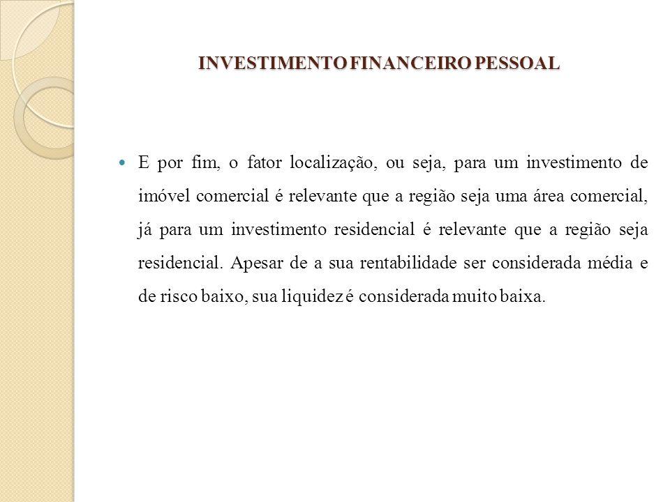 INVESTIMENTO FINANCEIRO PESSOAL E por fim, o fator localização, ou seja, para um investimento de imóvel comercial é relevante que a região seja uma ár