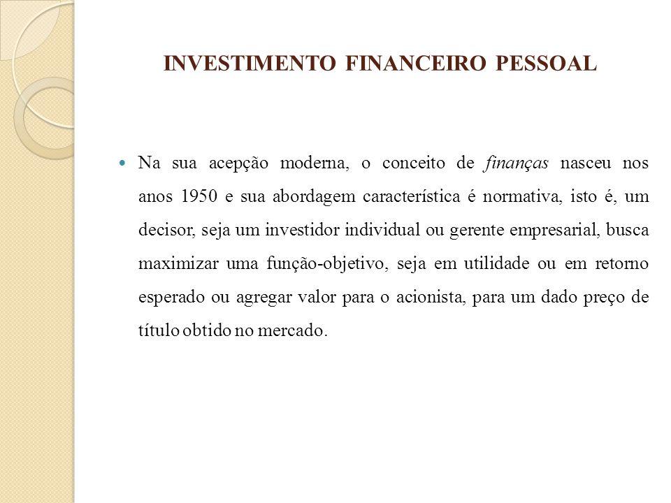 INVESTIMENTO FINANCEIRO PESSOAL Na sua acepção moderna, o conceito de finanças nasceu nos anos 1950 e sua abordagem característica é normativa, isto é