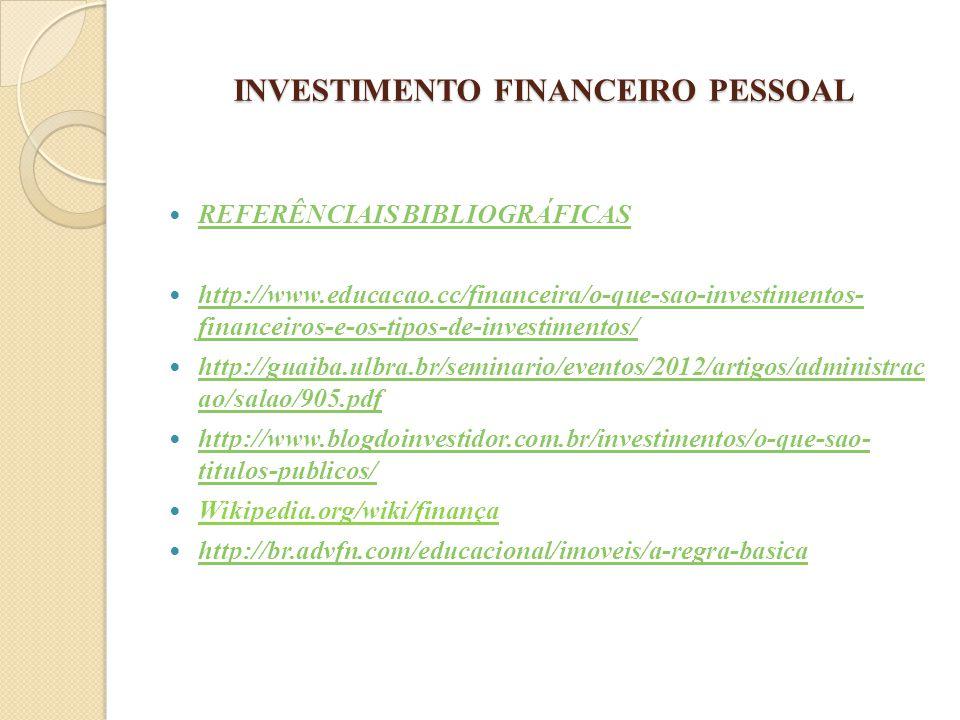 INVESTIMENTO FINANCEIRO PESSOAL REFERÊNCIAIS BIBLIOGRÁFICAS http://www.educacao.cc/financeira/o-que-sao-investimentos- financeiros-e-os-tipos-de-inves