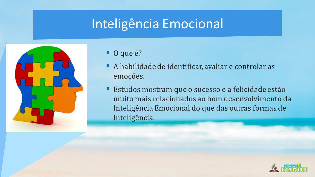  O que é?  A habilidade de identificar, avaliar e controlar as emoções.  Estudos mostram que o sucesso e a felicidade estão muito mais relacionados