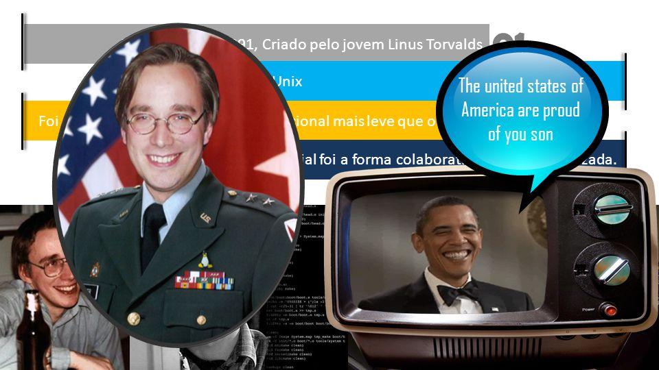 Teve início em 1991, Criado pelo jovem Linus Torvalds Foi baseado no Unix Foi criado para ser um Sistema Operacional mais leve que o Unix Um grande di