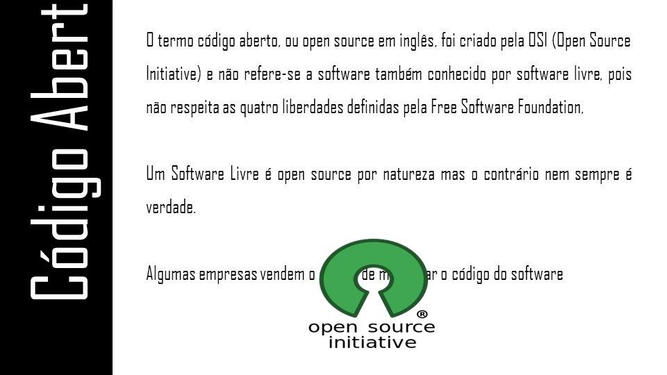 Código Aberto O termo código aberto, ou open source em inglês, foi criado pela OSI (Open Source Initiative) e não refere-se a software também conhecid