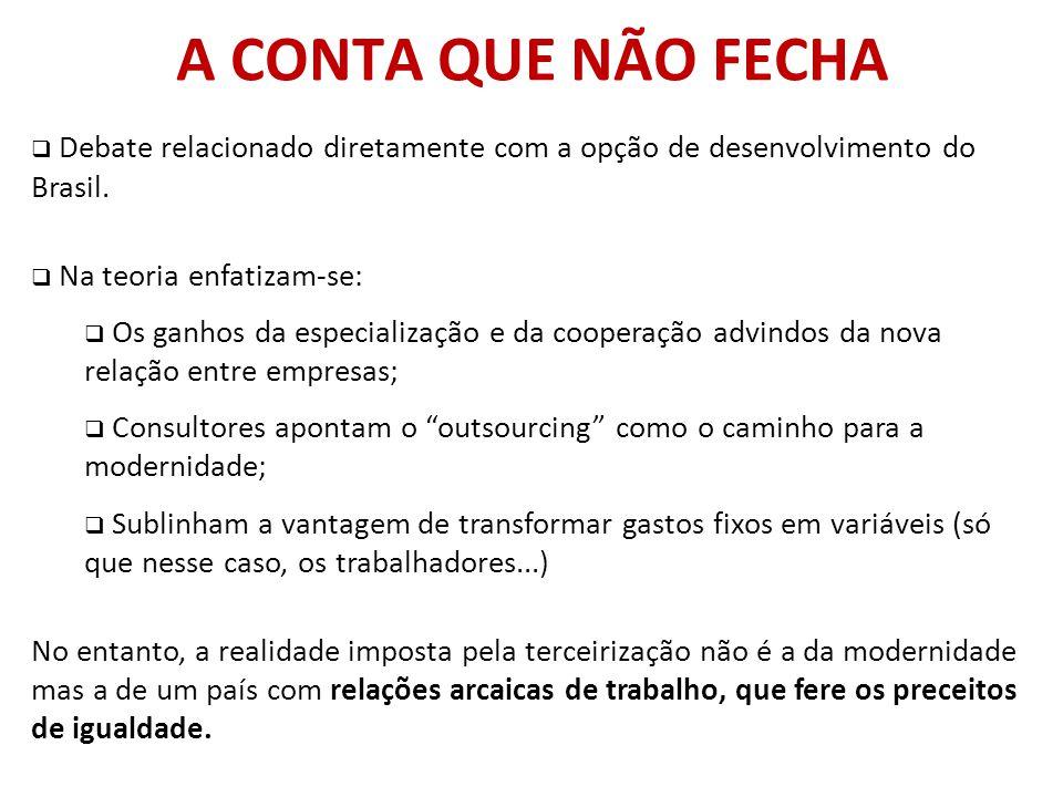 A CONTA QUE NÃO FECHA  Debate relacionado diretamente com a opção de desenvolvimento do Brasil.  Na teoria enfatizam-se:  Os ganhos da especializaç