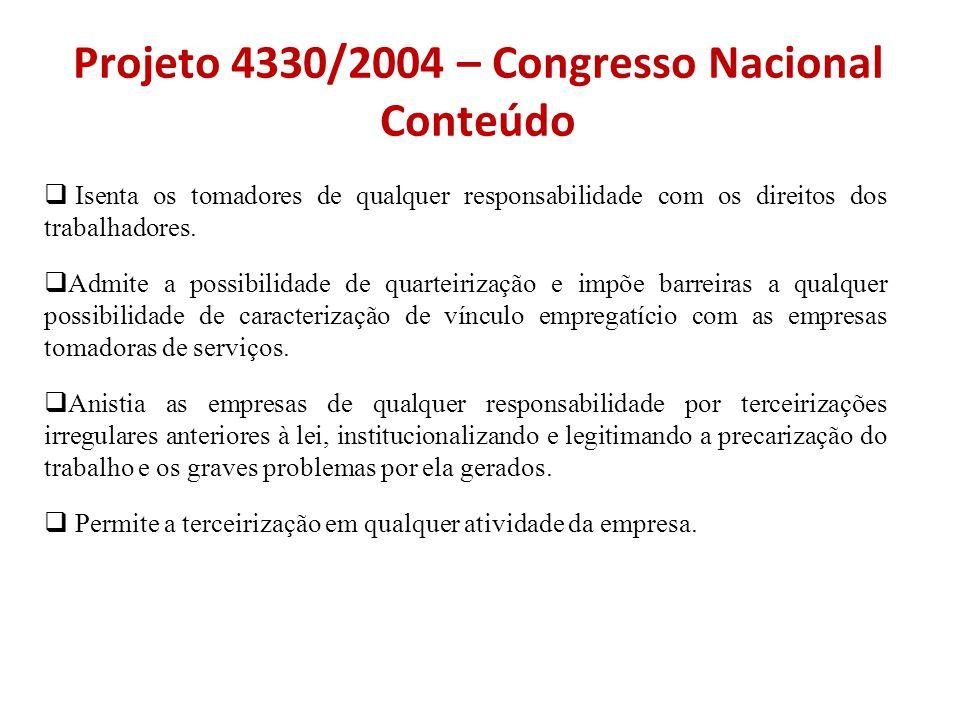 Projeto 4330/2004 – Congresso Nacional Conteúdo  Isenta os tomadores de qualquer responsabilidade com os direitos dos trabalhadores.  Admite a possi