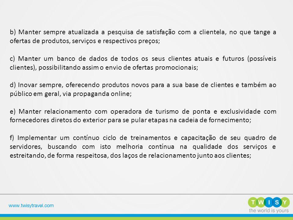b) Manter sempre atualizada a pesquisa de satisfação com a clientela, no que tange a ofertas de produtos, serviços e respectivos preços; c) Manter um