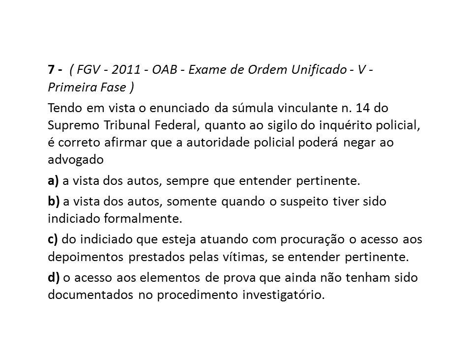 7 - ( FGV - 2011 - OAB - Exame de Ordem Unificado - V - Primeira Fase ) Tendo em vista o enunciado da súmula vinculante n. 14 do Supremo Tribunal Fede