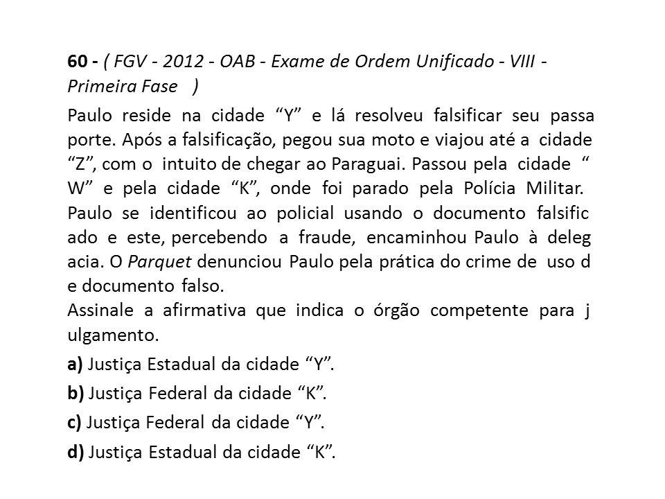 """60 - ( FGV - 2012 - OAB - Exame de Ordem Unificado - VIII - Primeira Fase ) Paulo reside na cidade """"Y"""" e lá resolveu falsificar seu passa porte. Após"""