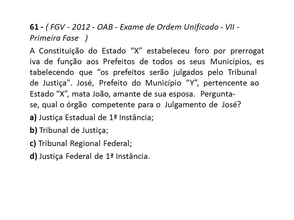 """61 - ( FGV - 2012 - OAB - Exame de Ordem Unificado - VII - Primeira Fase ) A Constituição do Estado """"X"""" estabeleceu foro por prerrogat iva de função a"""