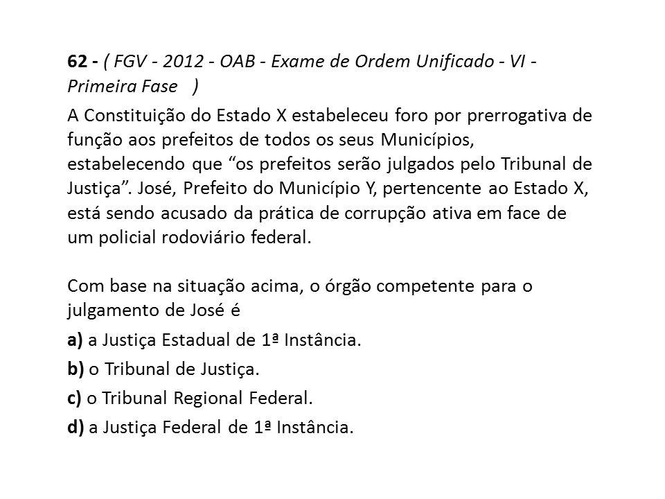 62 - ( FGV - 2012 - OAB - Exame de Ordem Unificado - VI - Primeira Fase ) A Constituição do Estado X estabeleceu foro por prerrogativa de função aos p