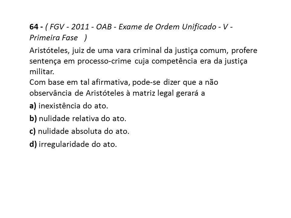 64 - ( FGV - 2011 - OAB - Exame de Ordem Unificado - V - Primeira Fase ) Aristóteles, juiz de uma vara criminal da justiça comum, profere sentença em