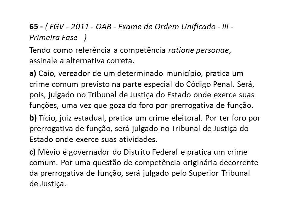65 - ( FGV - 2011 - OAB - Exame de Ordem Unificado - III - Primeira Fase ) Tendo como referência a competência ratione personae, assinale a alternativ