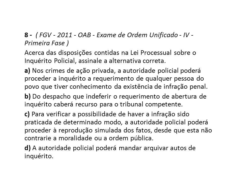 8 - ( FGV - 2011 - OAB - Exame de Ordem Unificado - IV - Primeira Fase ) Acerca das disposições contidas na Lei Processual sobre o Inquérito Policial,