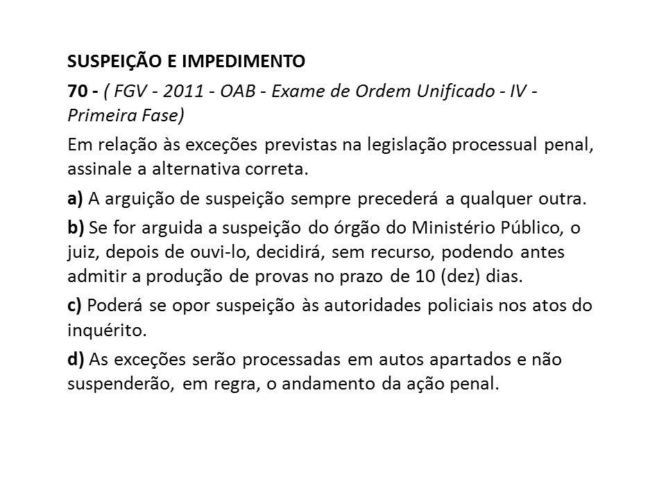 SUSPEIÇÃO E IMPEDIMENTO 70 - ( FGV - 2011 - OAB - Exame de Ordem Unificado - IV - Primeira Fase) Em relação às exceções previstas na legislação proces