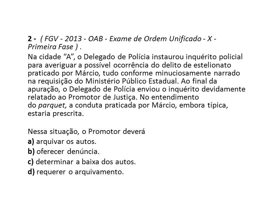 """2 - ( FGV - 2013 - OAB - Exame de Ordem Unificado - X - Primeira Fase ). Na cidade """"A"""", o Delegado de Polícia instaurou inquérito policial para averig"""