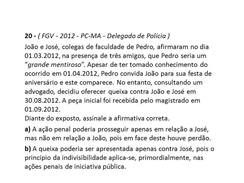 20 - ( FGV - 2012 - PC-MA - Delegado de Polícia ) João e José, colegas de faculdade de Pedro, afirmaram no dia 01.03.2012, na presença de três amigos,