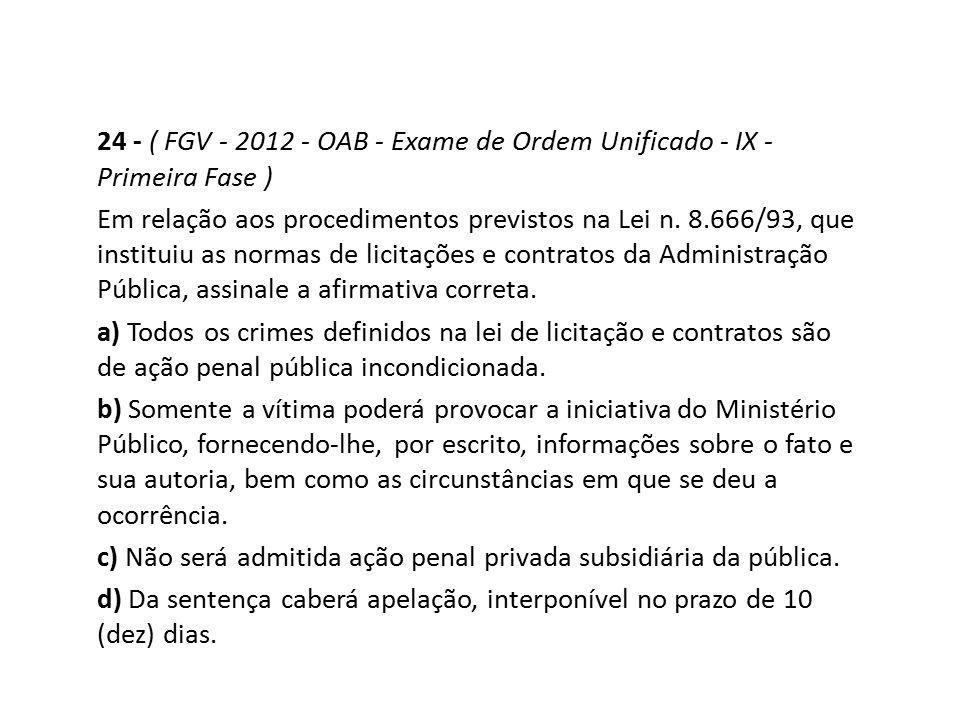 24 - ( FGV - 2012 - OAB - Exame de Ordem Unificado - IX - Primeira Fase ) Em relação aos procedimentos previstos na Lei n. 8.666/93, que instituiu as