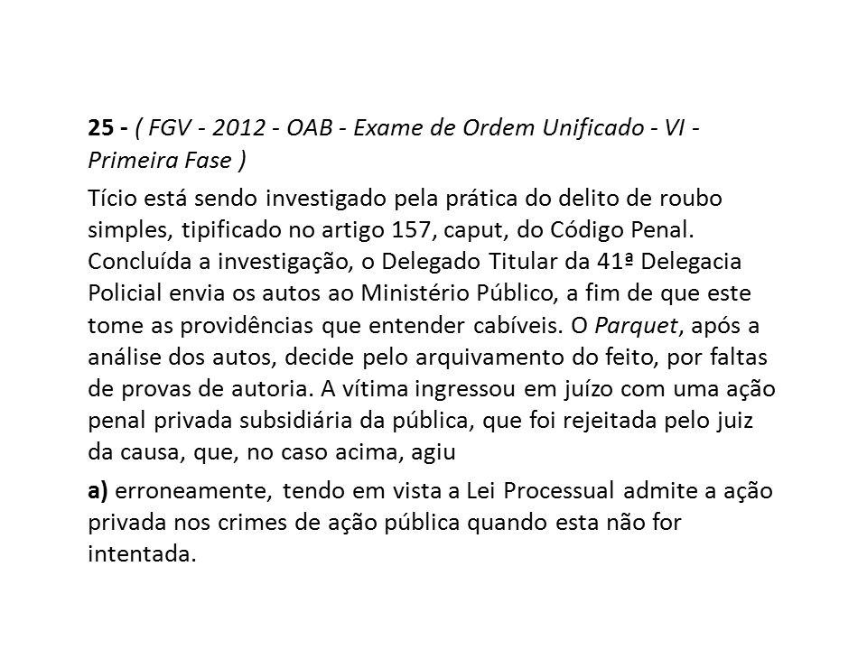25 - ( FGV - 2012 - OAB - Exame de Ordem Unificado - VI - Primeira Fase ) Tício está sendo investigado pela prática do delito de roubo simples, tipifi