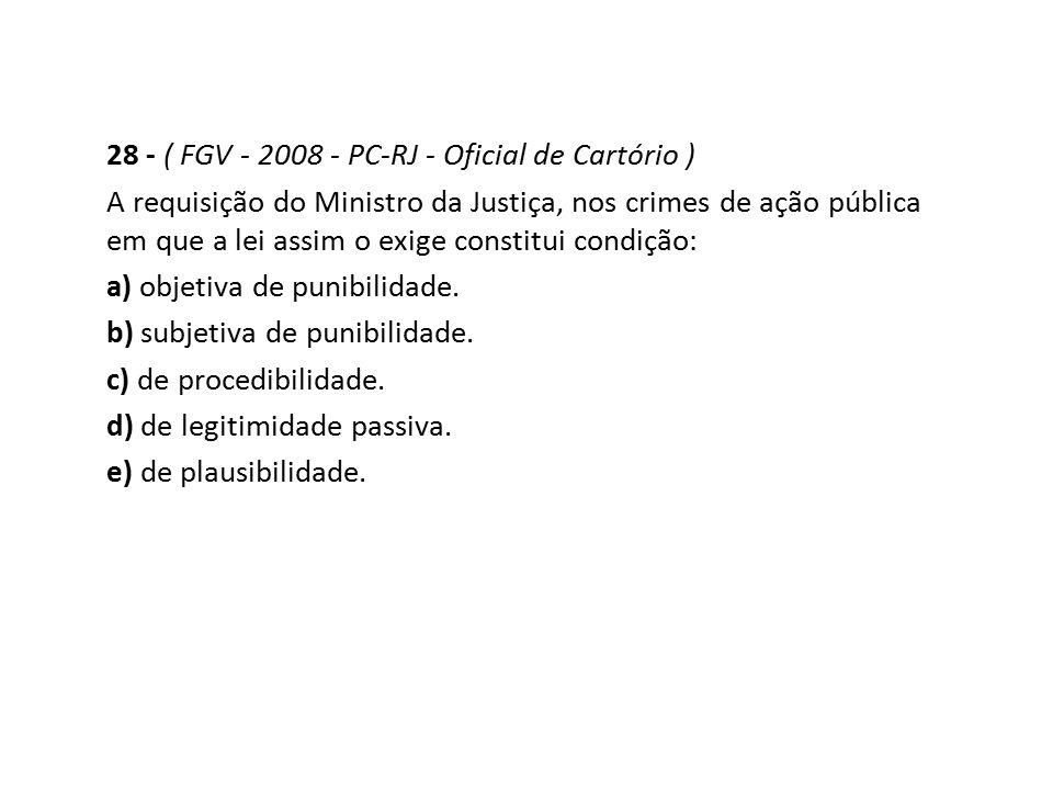 28 - ( FGV - 2008 - PC-RJ - Oficial de Cartório ) A requisição do Ministro da Justiça, nos crimes de ação pública em que a lei assim o exige constitui