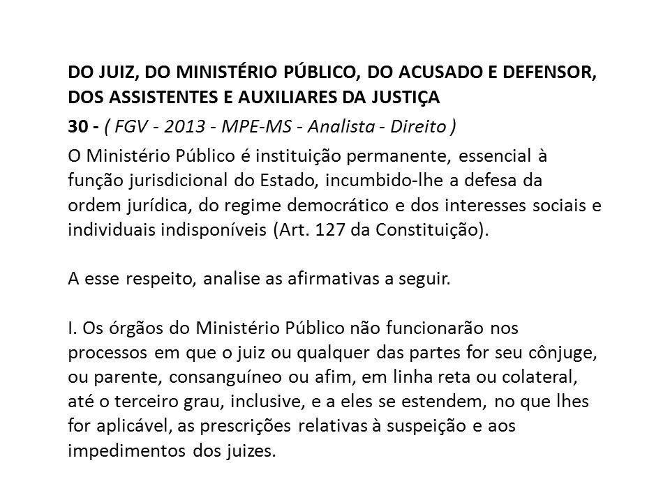 DO JUIZ, DO MINISTÉRIO PÚBLICO, DO ACUSADO E DEFENSOR, DOS ASSISTENTES E AUXILIARES DA JUSTIÇA 30 - ( FGV - 2013 - MPE-MS - Analista - Direito ) O Min