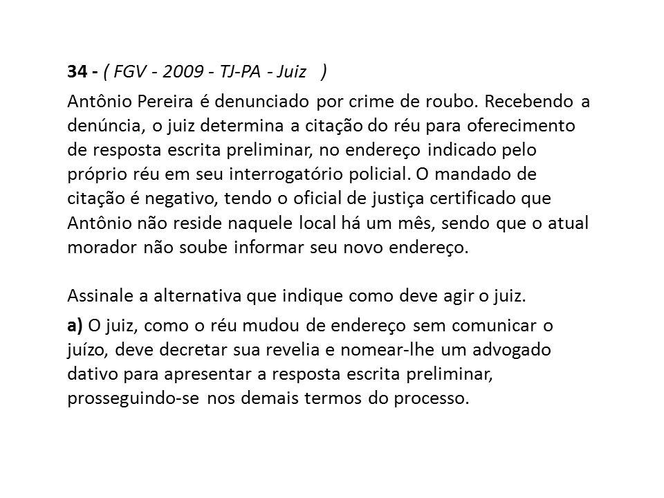 34 - ( FGV - 2009 - TJ-PA - Juiz ) Antônio Pereira é denunciado por crime de roubo. Recebendo a denúncia, o juiz determina a citação do réu para ofere