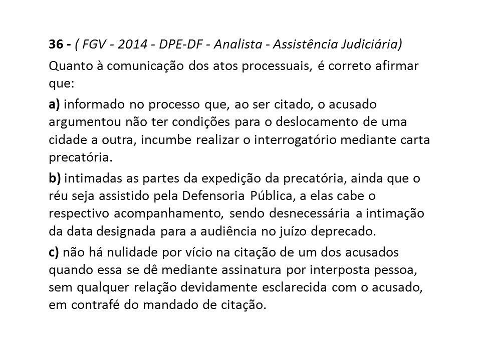 36 - ( FGV - 2014 - DPE-DF - Analista - Assistência Judiciária) Quanto à comunicação dos atos processuais, é correto afirmar que: a) informado no proc