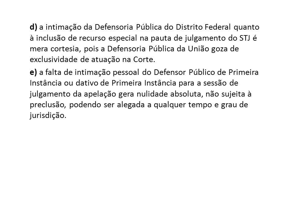 d) a intimação da Defensoria Pública do Distrito Federal quanto à inclusão de recurso especial na pauta de julgamento do STJ é mera cortesia, pois a D