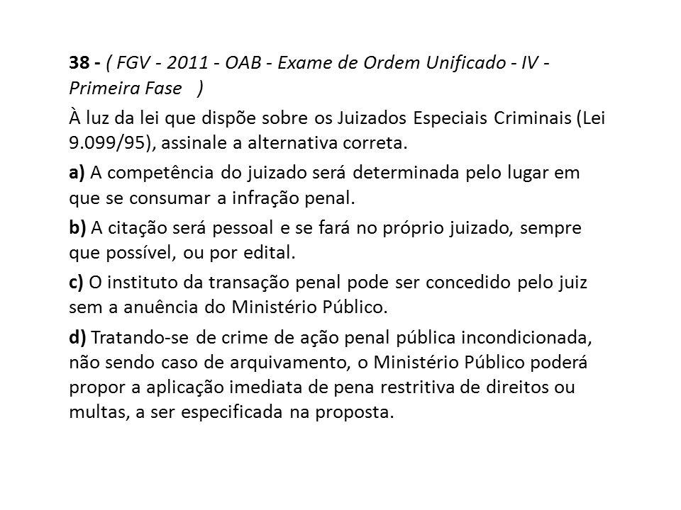 38 - ( FGV - 2011 - OAB - Exame de Ordem Unificado - IV - Primeira Fase ) À luz da lei que dispõe sobre os Juizados Especiais Criminais (Lei 9.099/95)