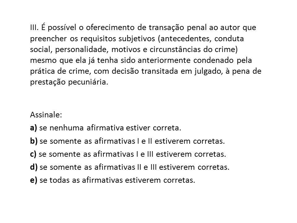 III. É possível o oferecimento de transação penal ao autor que preencher os requisitos subjetivos (antecedentes, conduta social, personalidade, motivo