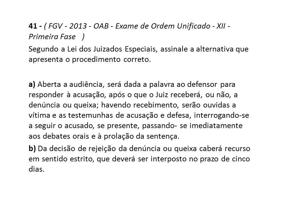 41 - ( FGV - 2013 - OAB - Exame de Ordem Unificado - XII - Primeira Fase ) Segundo a Lei dos Juizados Especiais, assinale a alternativa que apresenta