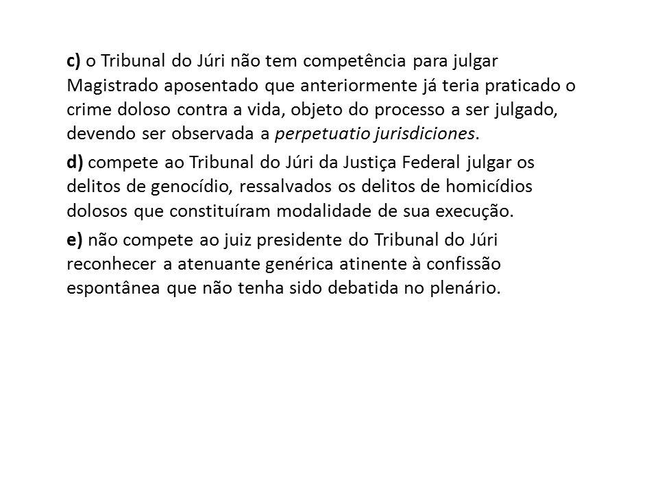 c) o Tribunal do Júri não tem competência para julgar Magistrado aposentado que anteriormente já teria praticado o crime doloso contra a vida, objeto