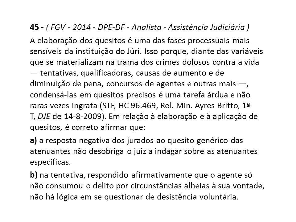 45 - ( FGV - 2014 - DPE-DF - Analista - Assistência Judiciária ) A elaboração dos quesitos é uma das fases processuais mais sensíveis da instituição d