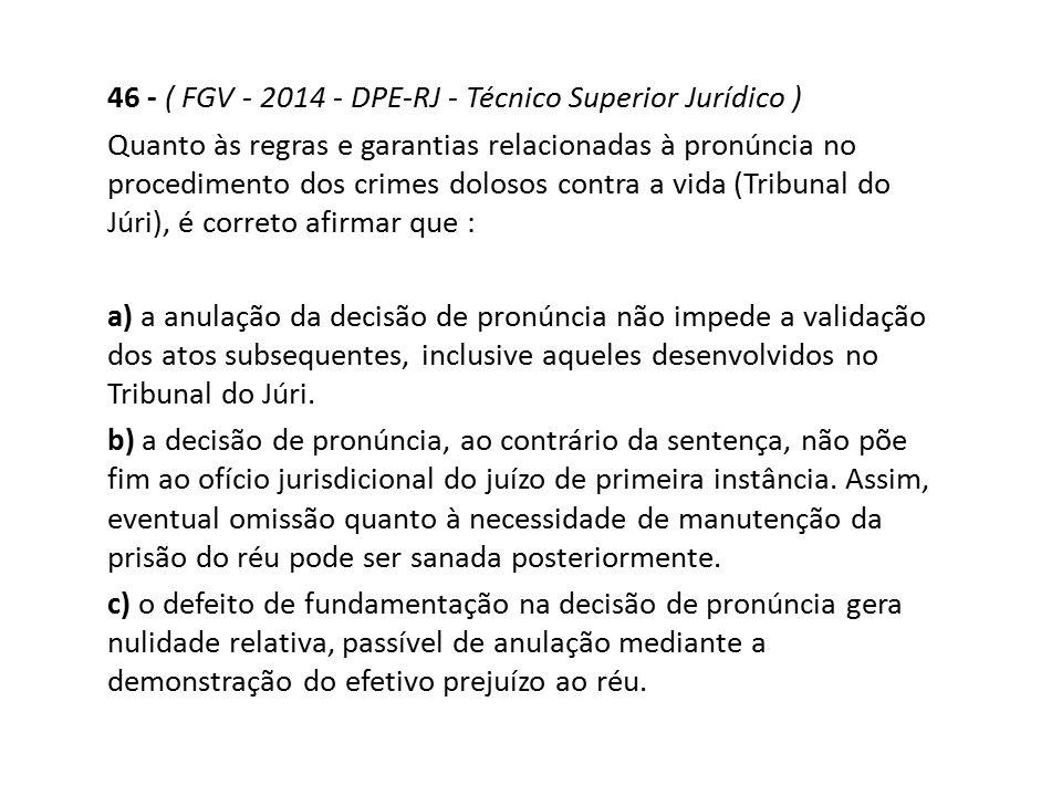 46 - ( FGV - 2014 - DPE-RJ - Técnico Superior Jurídico ) Quanto às regras e garantias relacionadas à pronúncia no procedimento dos crimes dolosos cont