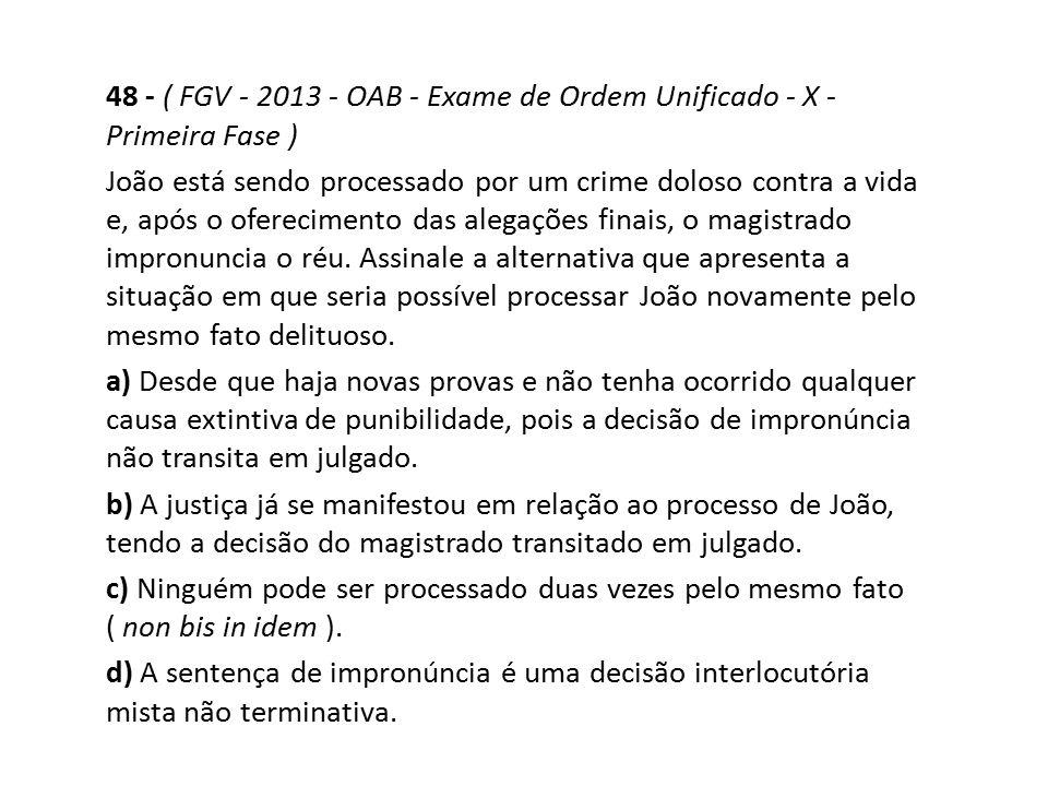 48 - ( FGV - 2013 - OAB - Exame de Ordem Unificado - X - Primeira Fase ) João está sendo processado por um crime doloso contra a vida e, após o oferec