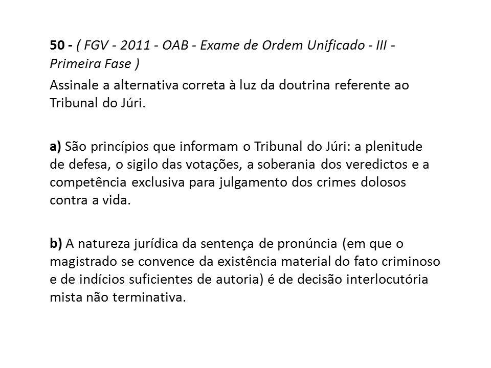 50 - ( FGV - 2011 - OAB - Exame de Ordem Unificado - III - Primeira Fase ) Assinale a alternativa correta à luz da doutrina referente ao Tribunal do J