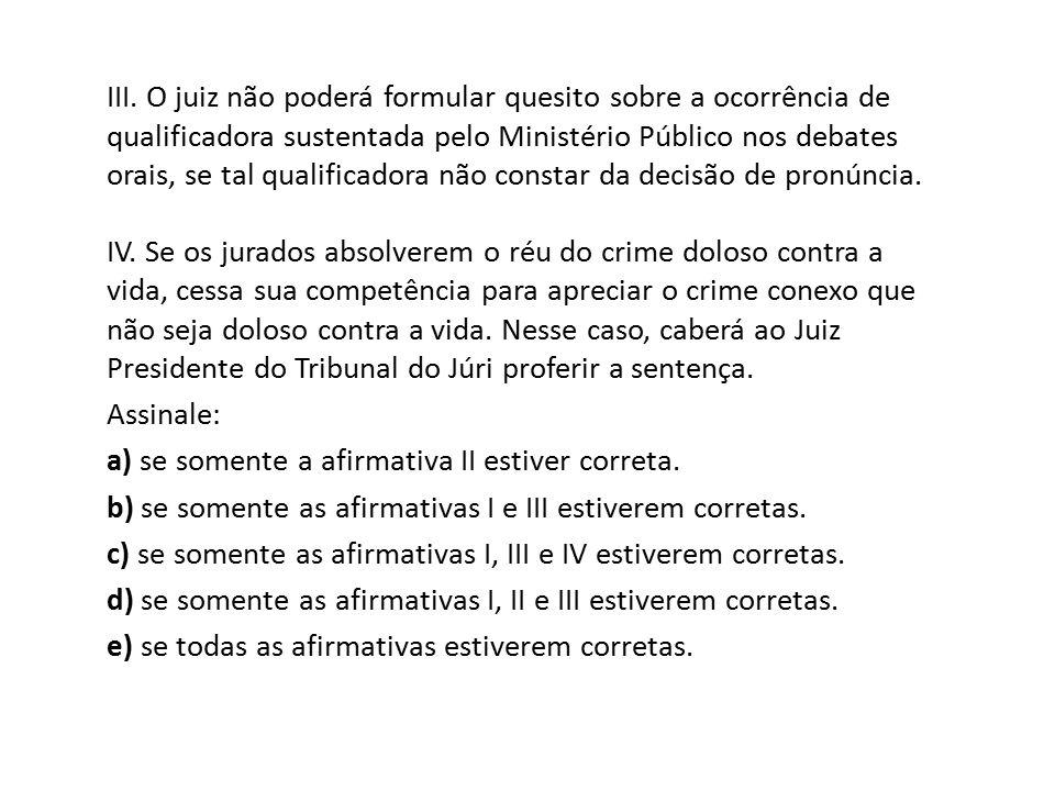 III. O juiz não poderá formular quesito sobre a ocorrência de qualificadora sustentada pelo Ministério Público nos debates orais, se tal qualificadora