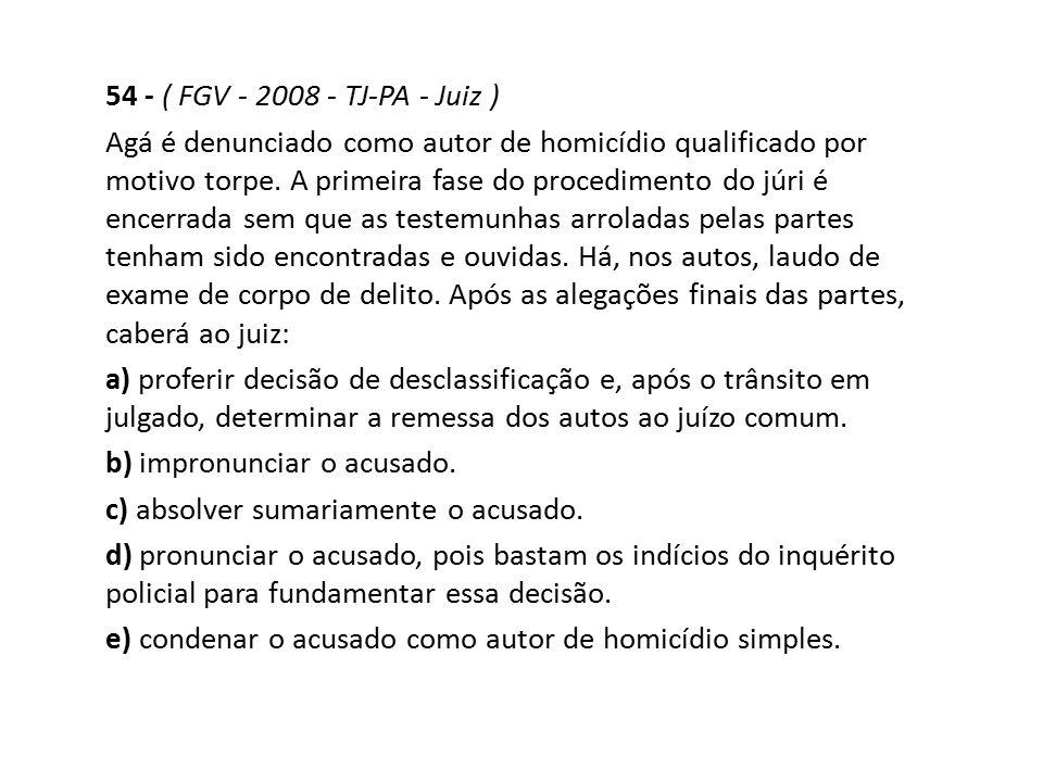 54 - ( FGV - 2008 - TJ-PA - Juiz ) Agá é denunciado como autor de homicídio qualificado por motivo torpe. A primeira fase do procedimento do júri é en