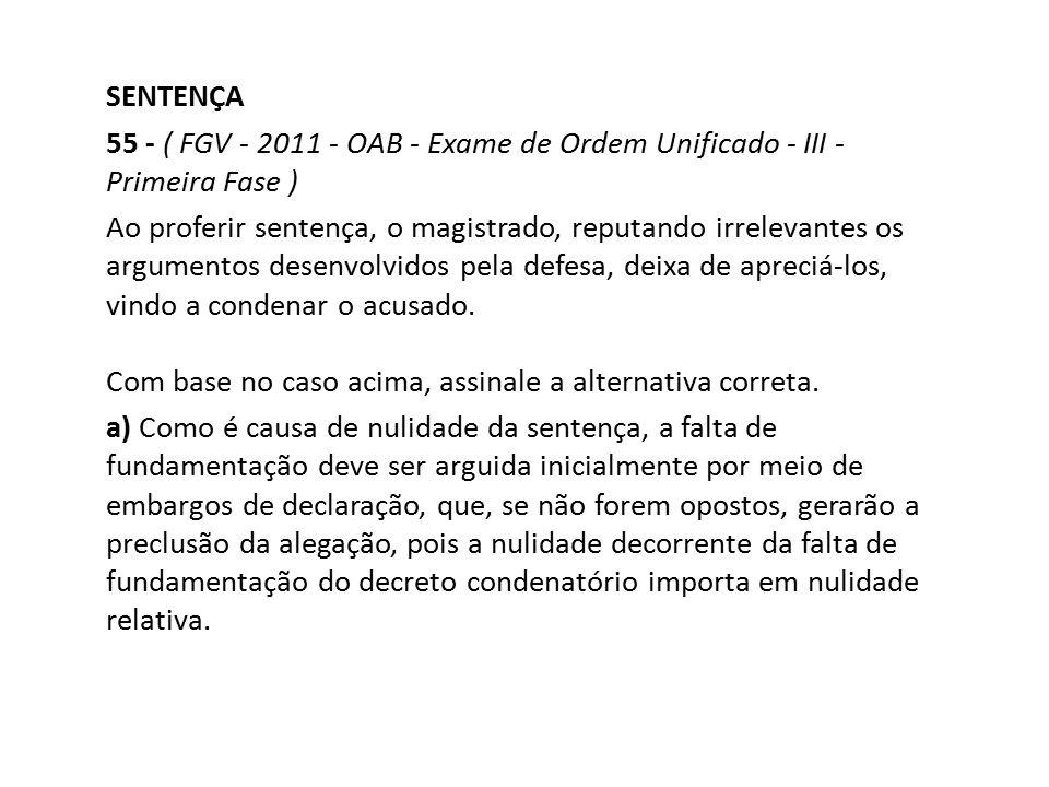 SENTENÇA 55 - ( FGV - 2011 - OAB - Exame de Ordem Unificado - III - Primeira Fase ) Ao proferir sentença, o magistrado, reputando irrelevantes os argu