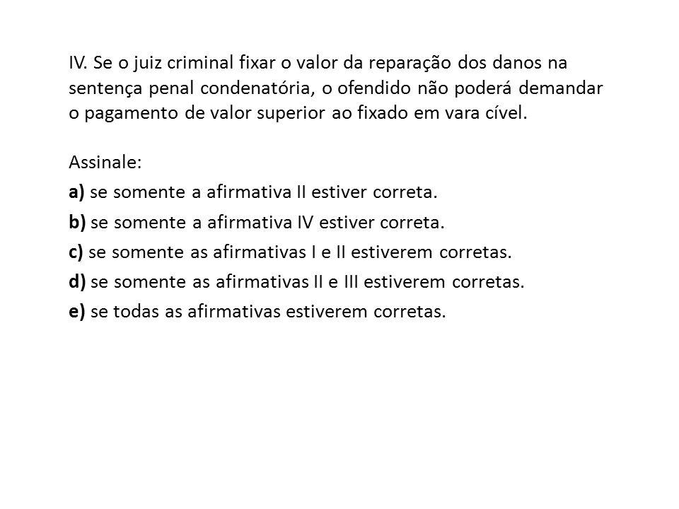 IV. Se o juiz criminal fixar o valor da reparação dos danos na sentença penal condenatória, o ofendido não poderá demandar o pagamento de valor superi