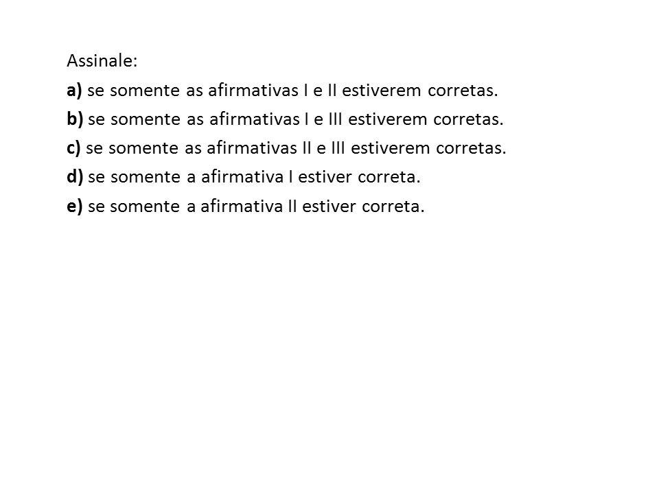 Assinale: a) se somente as afirmativas I e II estiverem corretas. b) se somente as afirmativas I e III estiverem corretas. c) se somente as afirmativa