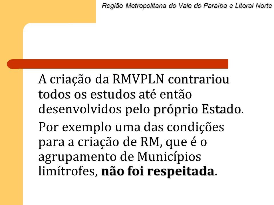 contrariou todos os estudos próprio Estado A criação da RMVPLN contrariou todos os estudos até então desenvolvidos pelo próprio Estado. não foi respei