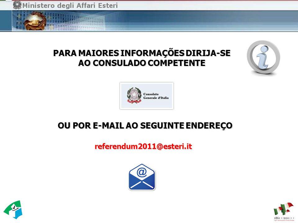PARA MAIORES INFORMAÇÕES DIRIJA-SE AO CONSULADO COMPETENTE referendum2011@esteri.it OU POR E-MAIL AO SEGUINTE ENDEREÇO