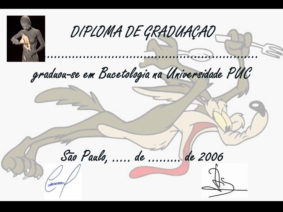 DIPLOMA DE GRADUAÇAO................................................................. graduou-se em Bucetologia na Universidade PUC São Paulo,..... de