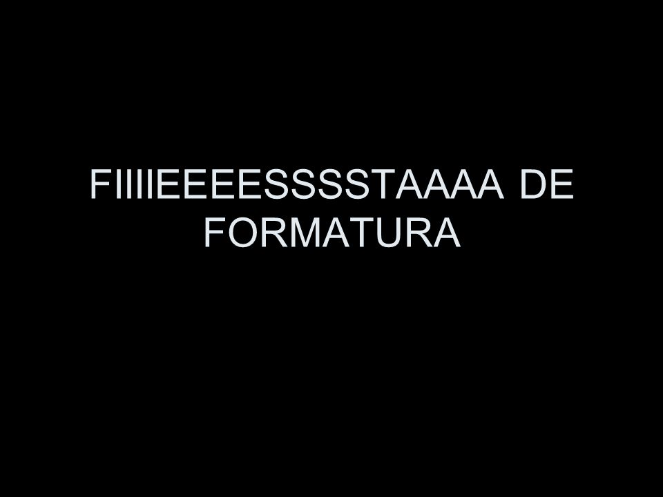 FIIIIEEEESSSSTAAAA DE FORMATURA